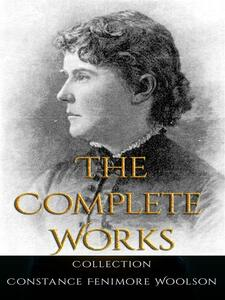 Constance Fenimore Woolson: The Complete Works