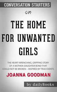 The Home for Unwanted Girls: The heart-wrenching, gripping story of a mother-daughter bond that could not be broken byJoanna Goodman| Conversation Starters