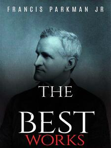 Francis Parkman Jr: The Best Works