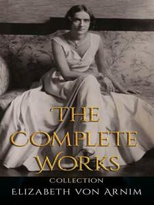 Elizabeth von Arnim: The Complete Works
