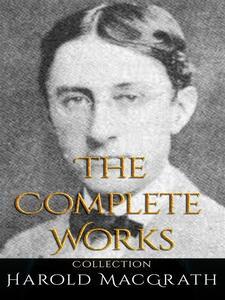 Harold MacGrath: The Complete Works