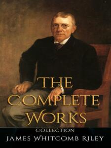 James Whitcomb Riley: The Complete Works