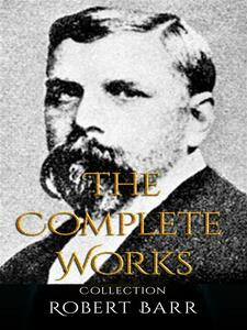 Robert Barr: The Complete Works
