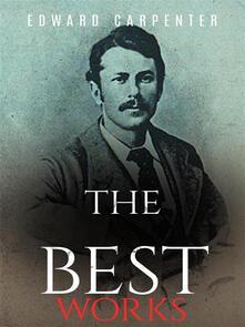 Edward Carpenter: The Best Works