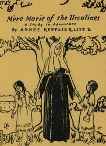 Mere Marie of the Ursulines: A Study in Adventure