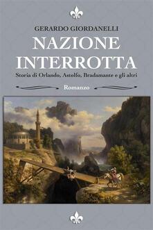 Nazione interrotta. Storia di Orlando, Astolfo, Bradamante e gli altri - Gerardo Giordanelli - ebook