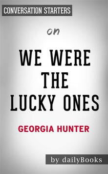 We Were the Lucky Ones: by Georgia Hunter | Conversation Starters