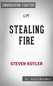 Stealing Fire: by Steven Kotler | Conversation Starters
