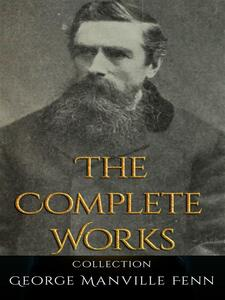 George Manville Fenn: The Complete Works