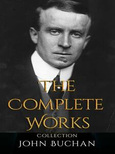 John Buchan: The Complete Works
