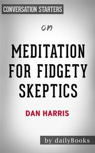 Meditation for Fidgety Skeptics: by Dan Harris | Conversation Starters
