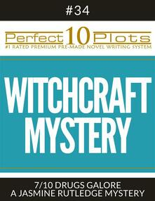 """Perfect 10 Witchcraft Mystery Plots #34-7 """"DRUGS GALORE – A JASMINE RUTLEDGE MYSTERY"""""""