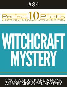 """Perfect 10 Witchcraft Mystery Plots #34-5 """"A WARLOCK AND A MONK – AN ADELAIDE AYDEN MYSTERY"""""""