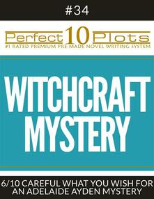 """Perfect 10 Witchcraft Mystery Plots #34-6 """"CAREFUL WHAT YOU WISH FOR – AN ADELAIDE AYDEN MYSTERY"""""""