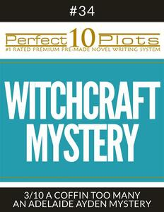"""Perfect 10 Witchcraft Mystery Plots #34-3 """"A COFFIN TOO MANY – AN ADELAIDE AYDEN MYSTERY"""""""