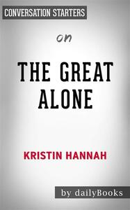 The Great Alone: by Kristin Hannah   Conversation Starters