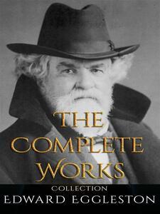 Edward Eggleston: The Complete Works