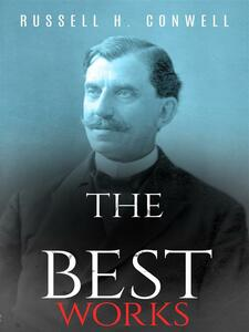 Russell H. Conwell: The Best Works