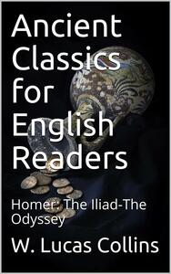 Ancient Classics for English Readers / Homer: The Iliad-The Odyssey