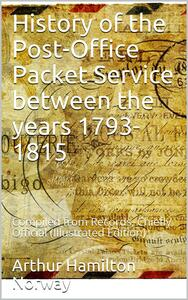 History of the Post-Office Packet Service between the years 1793-1815 / Compiled from Records, Chiefly Official