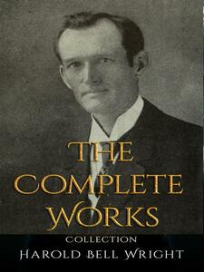 Harold Bell Wright: The Complete Works