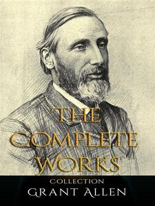 Grant Allen: The Complete Works