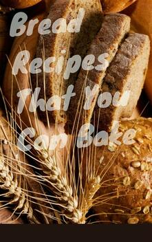 Bread Recipes That You Must Bake