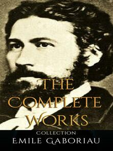 Emile Gaboriau: The Complete Works