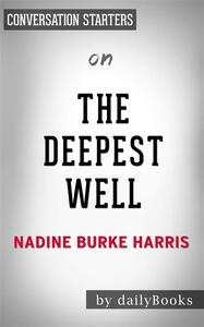 The Deepest Well:Healing the Long-Term Effects of Childhood Adversity by Dr. Nadine Burke Harris | Conversation Starters