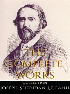 Joseph Sheridan Le Fanu: The Complete Works
