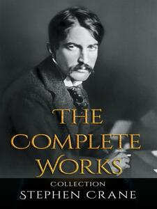 Stephen Crane: The Complete Works