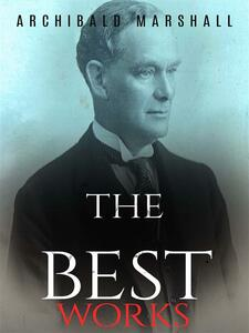 Archibald Marshall: The Best Works