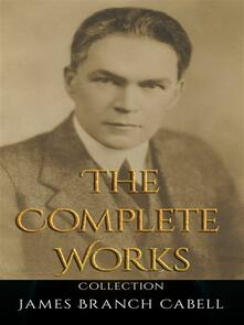 James Branch Cabell: The Complete Works