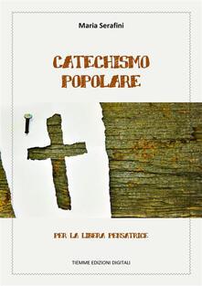 Catechismo popolare per la libera pensatrice - Maria Serafini - ebook