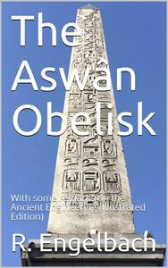 The Aswân Obelisk / With some remarks on the Ancient Engineering