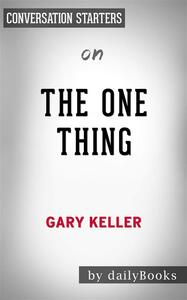 The ONE Thing: The Surprisingly Simple Truth Behind Extraordinary Resultsby Gary Keller | Conversation Starters