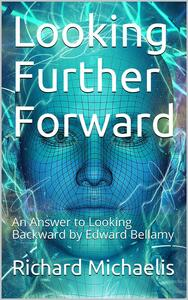 Looking Further Forward / An Answer to Looking Backward by Edward Bellamy