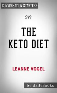 The Keto Diet: The Complete Guide to a High-Fat Diet, with More Than 125 Delectable Recipes and 5 Meal Plans to Shed Weight, Heal Your Body, and Regain Confidenceby Leanne Vogel | Conversation Starters