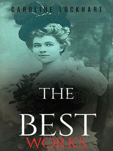 Caroline Lockhart: The Best Works