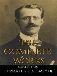 Edward Stratemeyer: The Complete Works