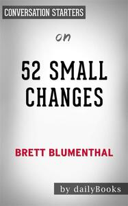 52 Small Changes: One Year to a Happier, Healthier Youby Brett Blumenthal | Conversation Starters