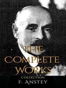 F. Anstey: The Complete Works
