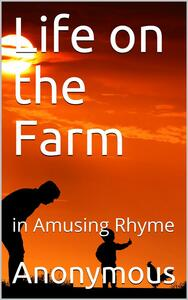 Life on the Farm; in Amusing Rhyme