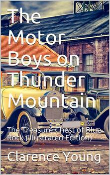 The Motor Boys on Thunder Mountain / Or, The Treasure Chest of Blue Rock