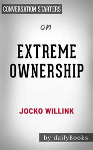 Extreme Ownership: How U.S. Navy SEALs Lead and Winby Jocko Willink | Conversation Starters