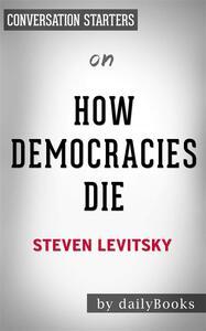 How Democracies Die: by Steven Levitsky | Conversation Starters
