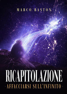 Ricapitolazione. Affacciarsi sull'infinito - Marco Baston - copertina