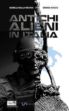 Antichi alieni in Italia - Isabella Dalla Vecchia,Sergio Succu - copertina