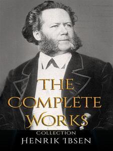 Henrik Ibsen: The Complete Works