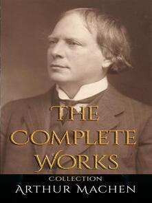 Arthur Machen: The Complete Works